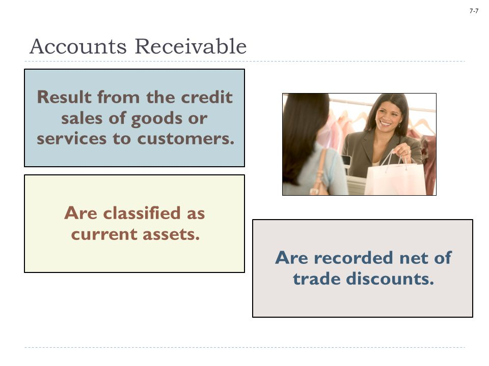 7-8 increase sales encourage early payment increase likelihood of collections Cash discounts Cash Discounts