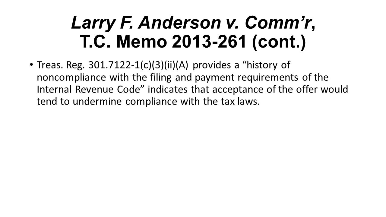 "Larry F. Anderson v. Comm'r, T.C. Memo 2013-261 (cont.) Treas. Reg. 301.7122-1(c)(3)(ii)(A) provides a ""history of noncompliance with the filing and p"