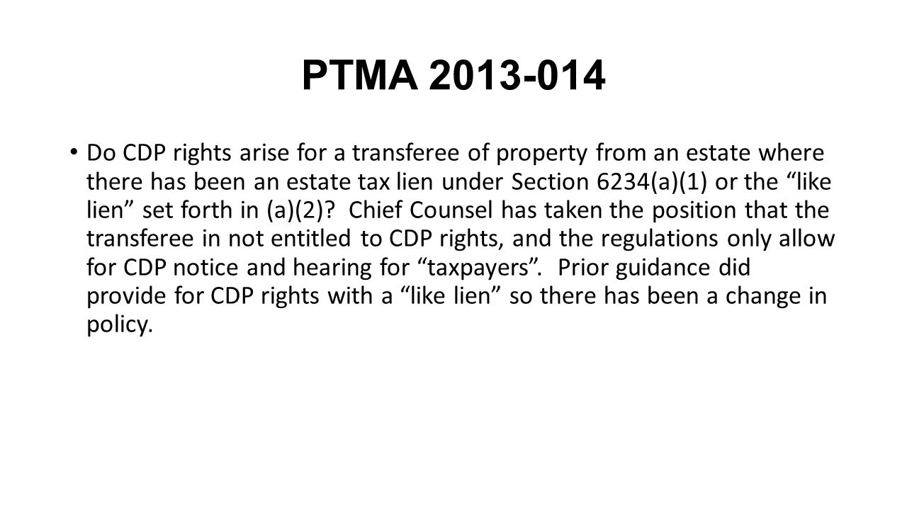 PTMA 2013-014 Do CDP rights arise for a transferee of property from an estate where there has been an estate tax lien under Section 6234(a)(1) or the