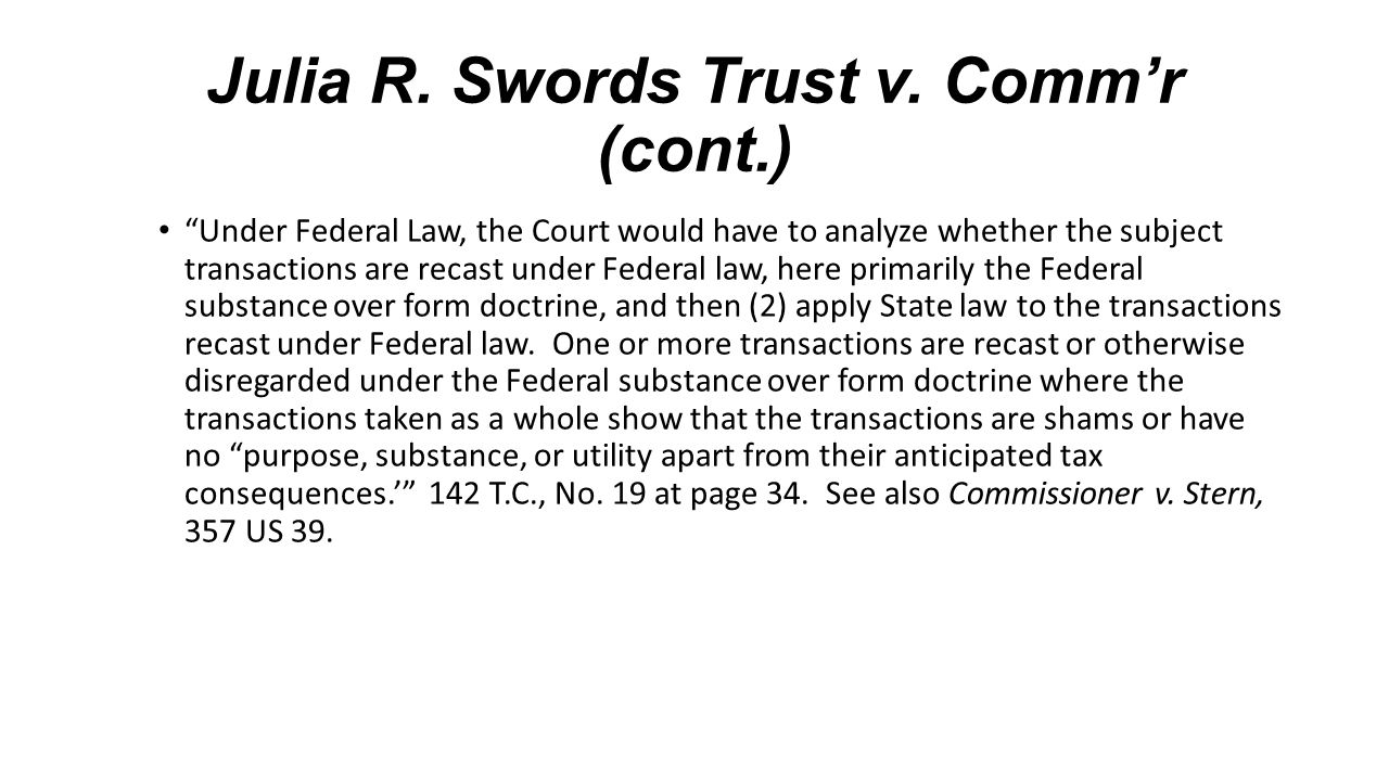 "Julia R. Swords Trust v. Comm'r (cont.) ""Under Federal Law, the Court would have to analyze whether the subject transactions are recast under Federal"