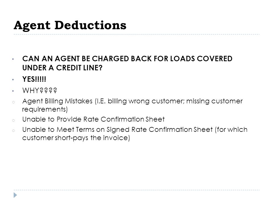 CAN AN AGENT BE CHARGED BACK FOR LOADS COVERED UNDER A CREDIT LINE? YES!!!!! WHY???? o Agent Billing Mistakes (I.E. billing wrong customer; missing cu