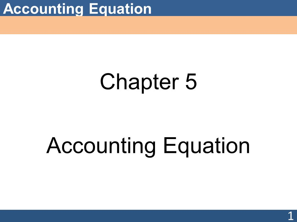 Accounting Equation Chapter 5 Accounting Equation 1