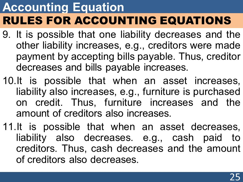 Accounting Equation RULES FOR ACCOUNTING EQUATIONS 9.It is possible that one liability decreases and the other liability increases, e.g., creditors were made payment by accepting bills payable.