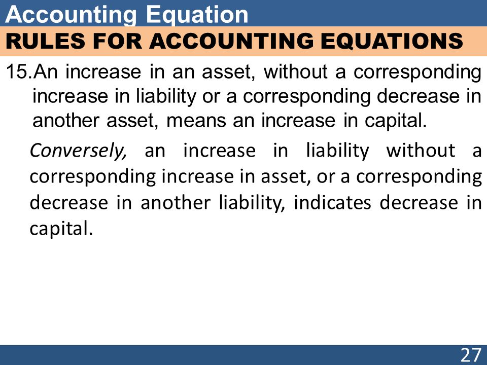 Accounting Equation RULES FOR ACCOUNTING EQUATIONS 15.An increase in an asset, without a corresponding increase in liability or a corresponding decrea