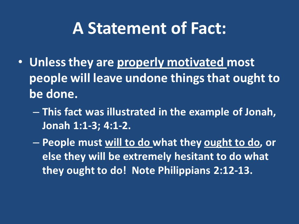 A Statement of Fact: Unless they are properly motivated most people will leave undone things that ought to be done.