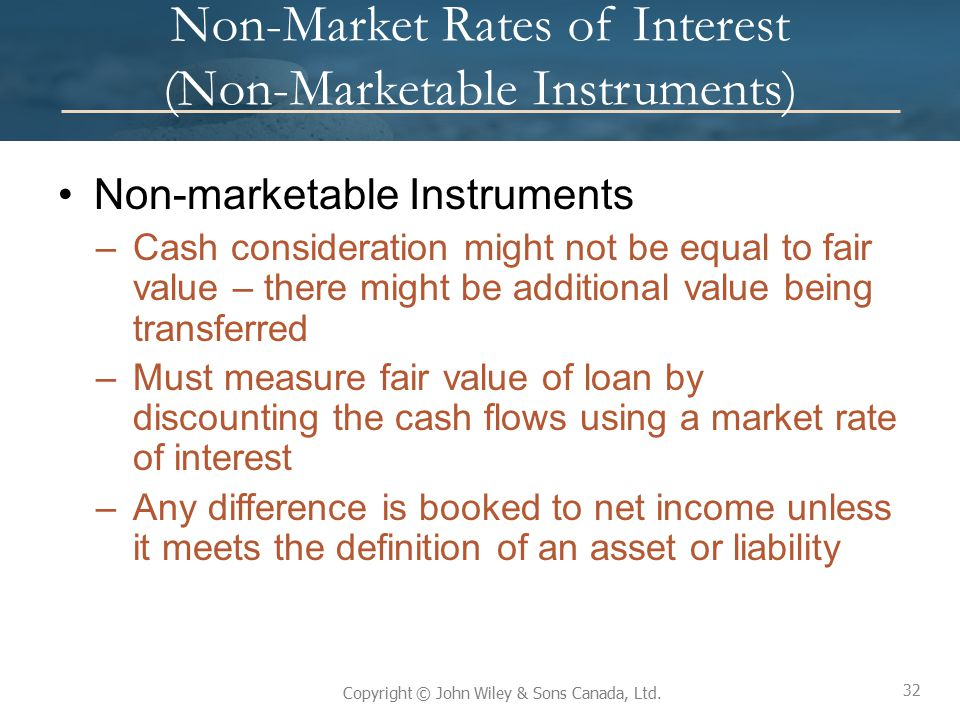 32 Copyright © John Wiley & Sons Canada, Ltd. Non-Market Rates of Interest (Non-Marketable Instruments) Non-marketable Instruments –Cash consideration