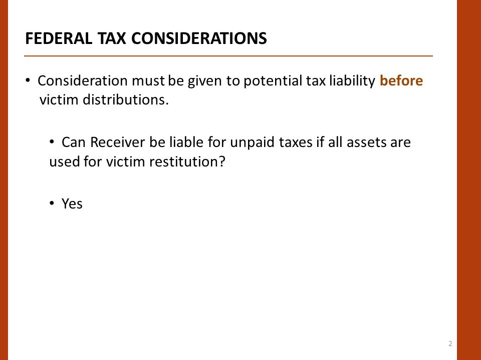 2 FEDERAL TAX CONSIDERATIONS Consideration must be given to potential tax liability before victim distributions.