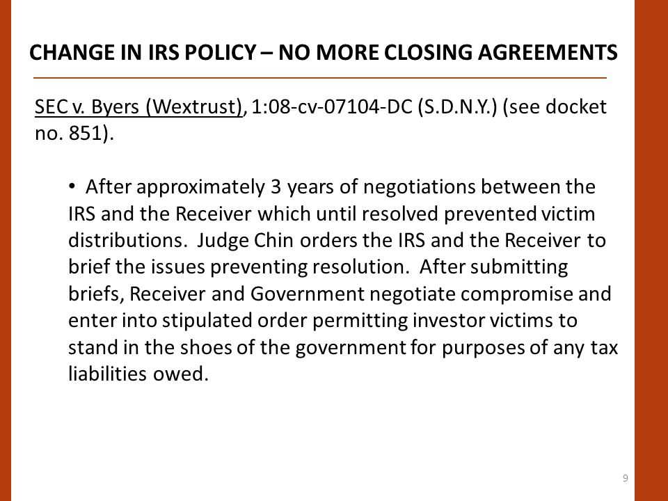 10 CHANGE IN IRS POLICY – NO MORE CLOSING AGREEMENTS SEC v.