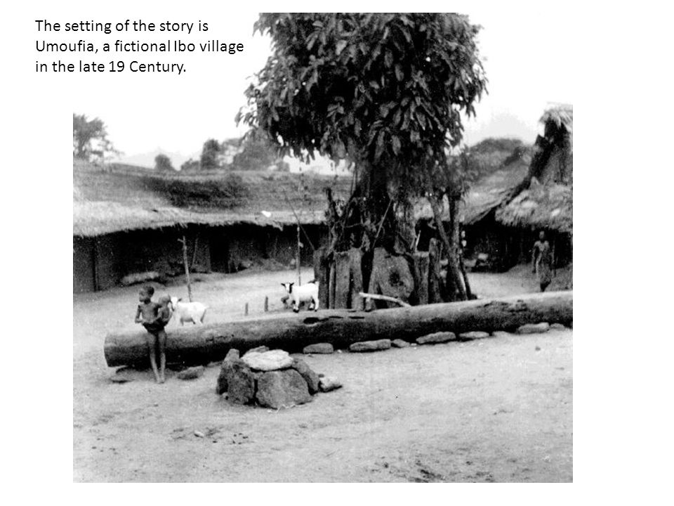 The setting of the story is Umoufia, a fictional Ibo village in the late 19 Century.