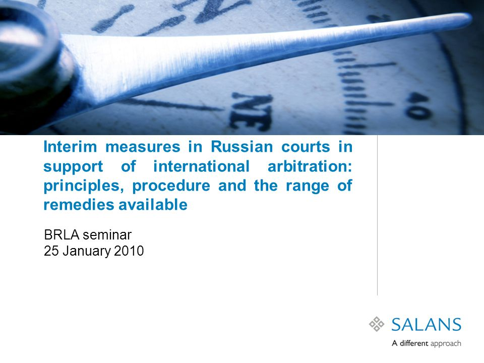 Interim measures in Russian courts in support of international arbitration: principles, procedure and the range of remedies available BRLA seminar 25