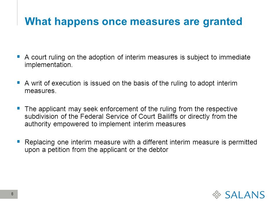 8 What happens once measures are granted  A court ruling on the adoption of interim measures is subject to immediate implementation.
