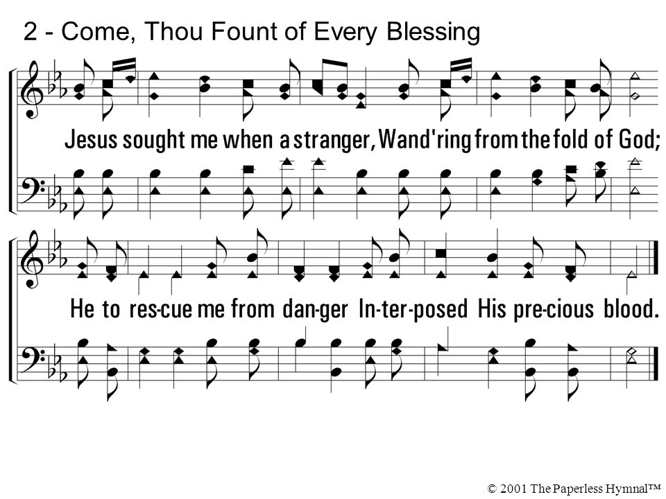 2 - Come, Thou Fount of Every Blessing © 2001 The Paperless Hymnal™