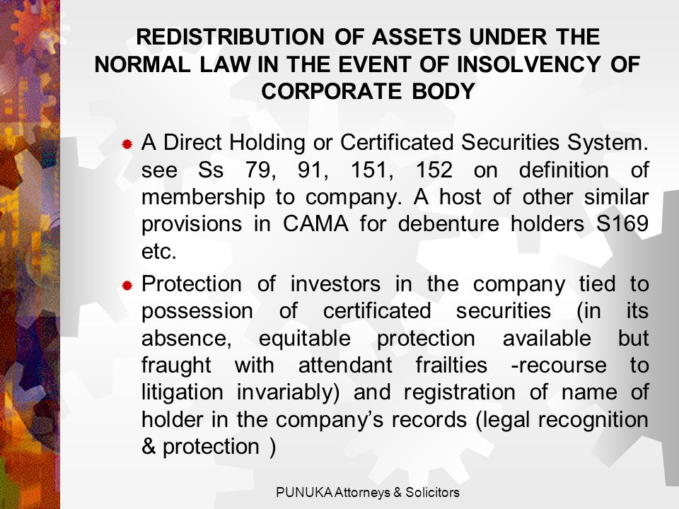 THE NIGERIAN CORPORATE INSOLVENCY FRAMEWORK: THE GENERAL LAW OR THE DIRECT HOLDING SYSTEM CAMA: THE SUBSTANTIVE LAW (Cap C20 LFN 2004)  PART XIV – RECEIVERSHIP  PART XV – WINDING-UP  PART XVI – ARRANGEMENTS & COMPROMISES  Note that Nigerian Corporate Insolvency Regime does not make provision for Administration.