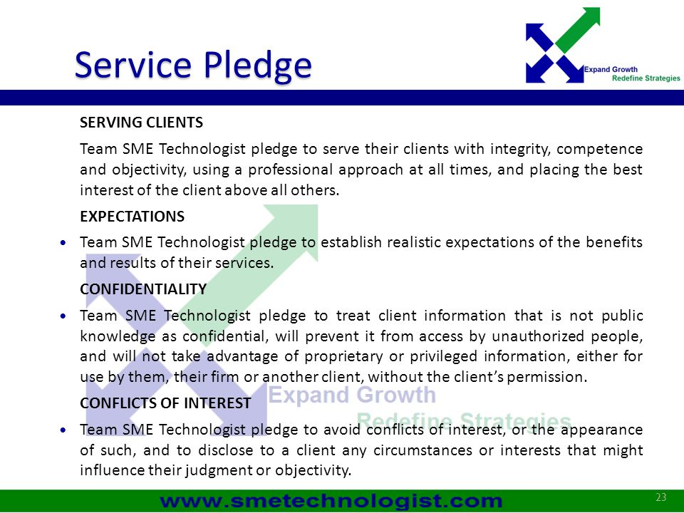 Service Pledge SERVING CLIENTS Team SME Technologist pledge to serve their clients with integrity, competence and objectivity, using a professional ap