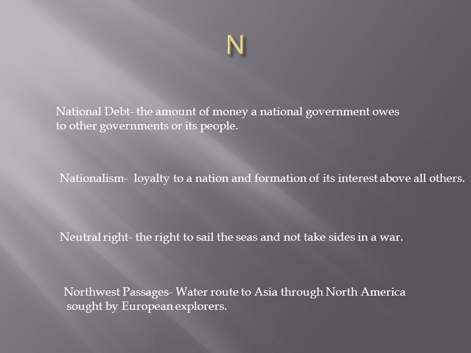 National Debt- the amount of money a national government owes to other governments or its people.