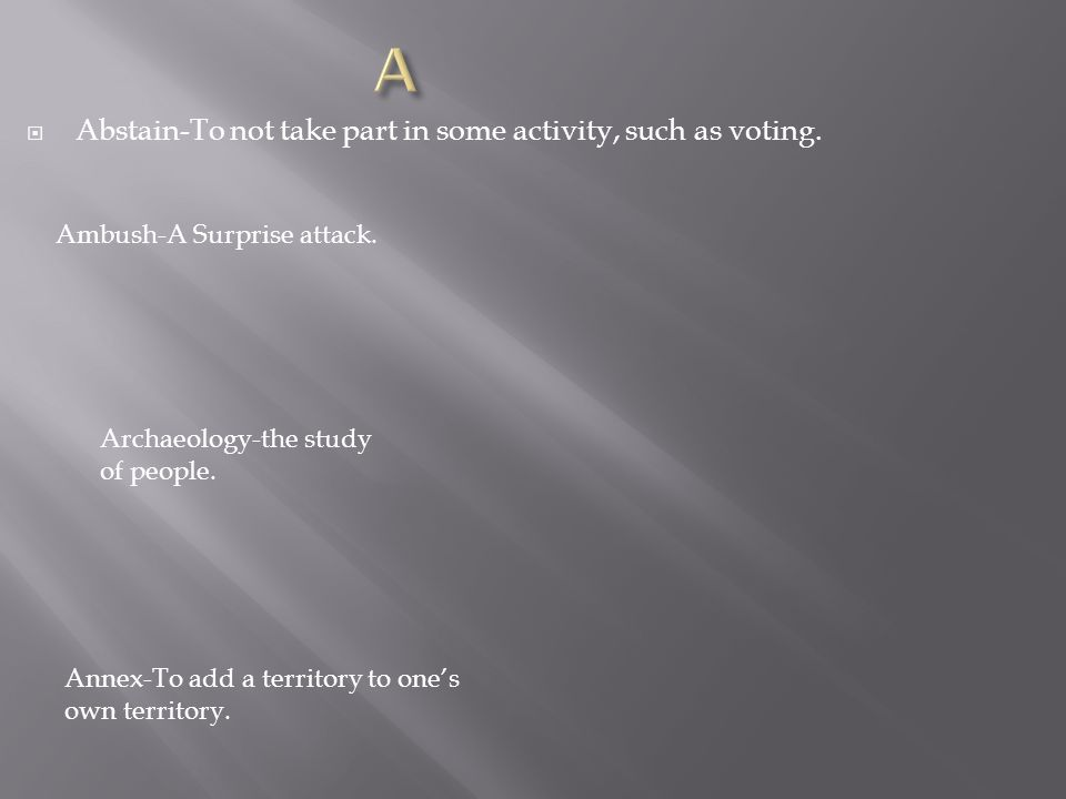  Abstain-To not take part in some activity, such as voting.