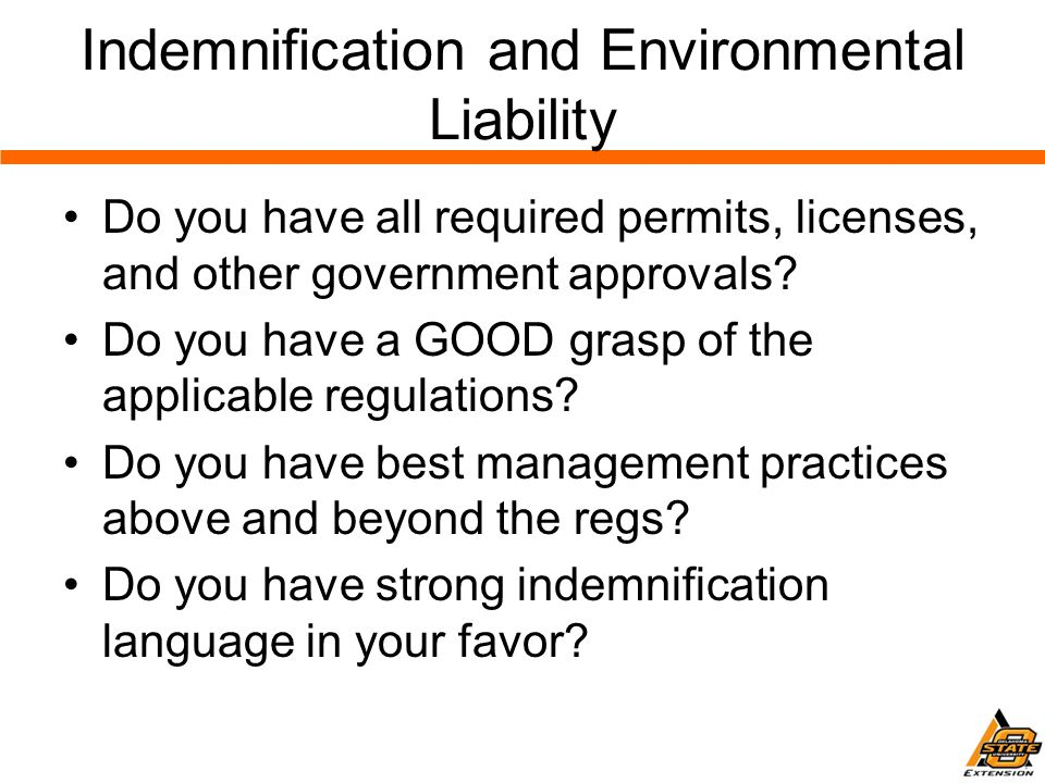 Indemnification and Environmental Liability Do you have all required permits, licenses, and other government approvals.