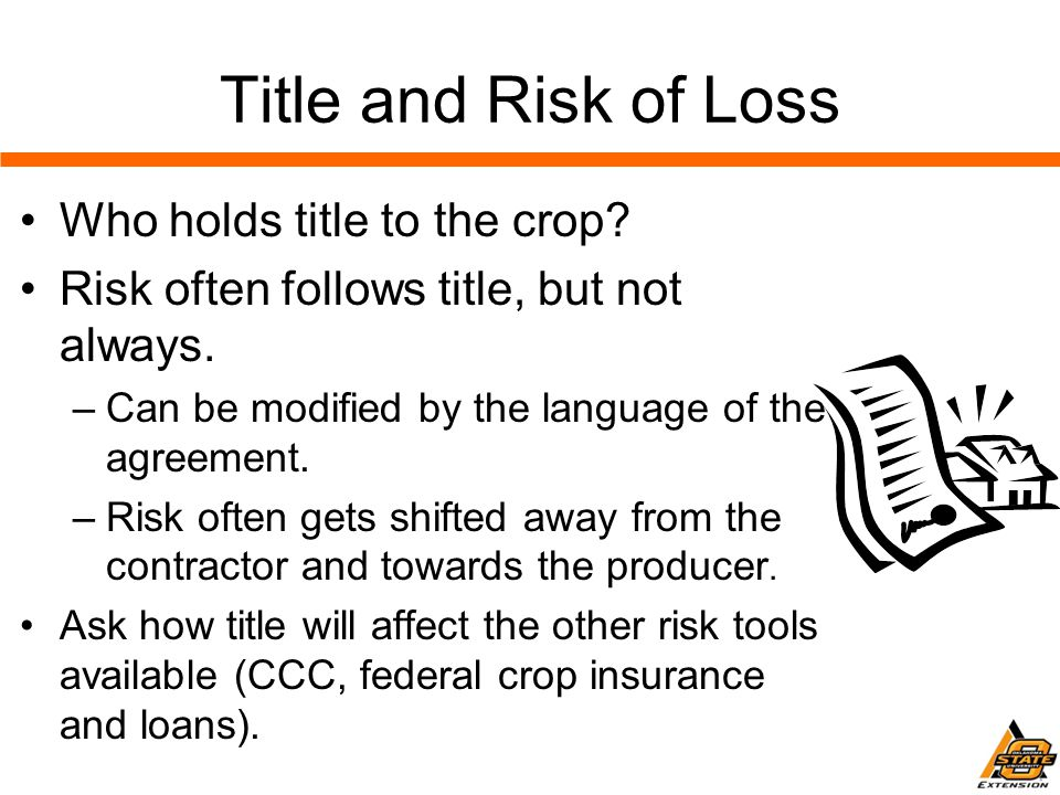Title and Risk of Loss Who holds title to the crop.