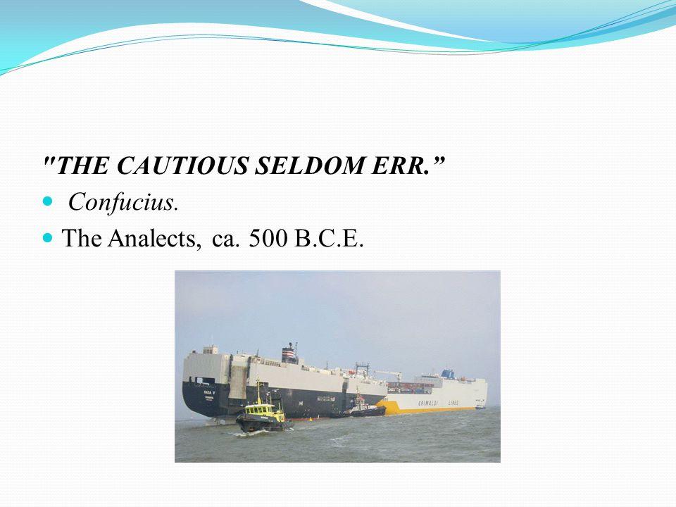 THE CAUTIOUS SELDOM ERR. Confucius. The Analects, ca. 500 B.C.E.
