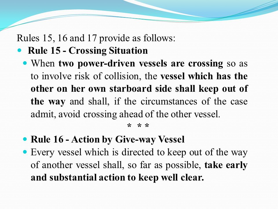 Rule 17- Action by Stand-on Vessel (a) (i) Where one of two vessels is to keep out of the way, the other shall keep her course and speed.