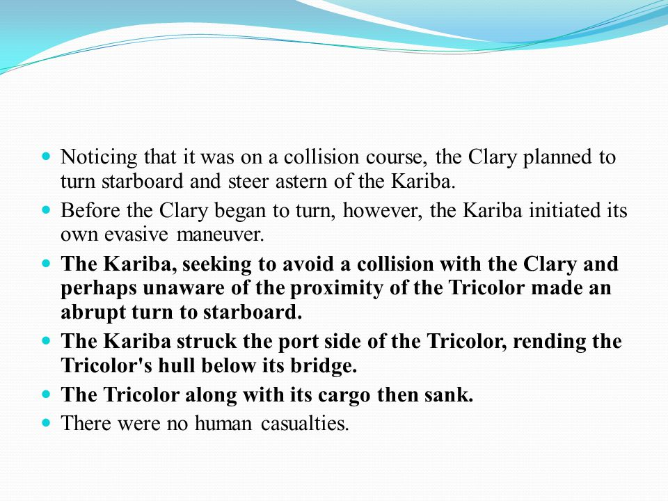 Noticing that it was on a collision course, the Clary planned to turn starboard and steer astern of the Kariba.