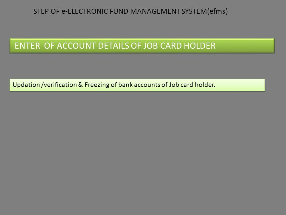 ENTER OF ACCOUNT DETAILS OF JOB CARD HOLDER Updation /verification & Freezing of bank accounts of Job card holder. STEP OF e-ELECTRONIC FUND MANAGEMEN