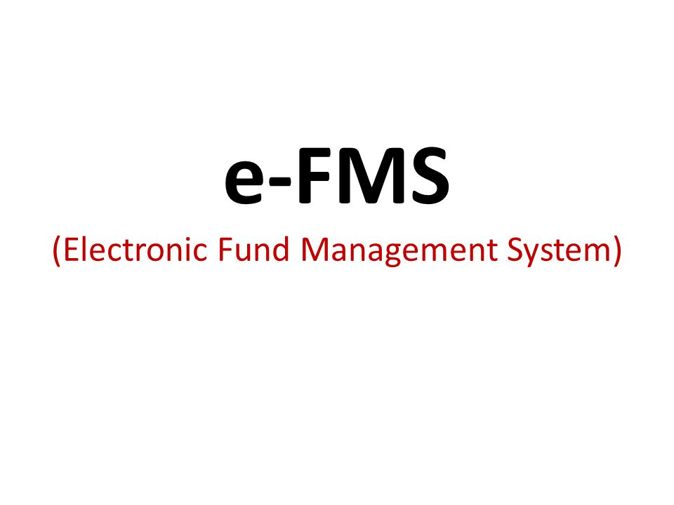 e-FMS (Electronic Fund Management System)