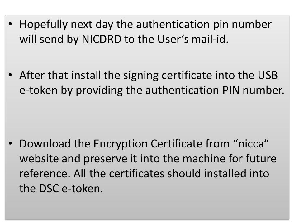 Hopefully next day the authentication pin number will send by NICDRD to the User's mail-id. After that install the signing certificate into the USB e-