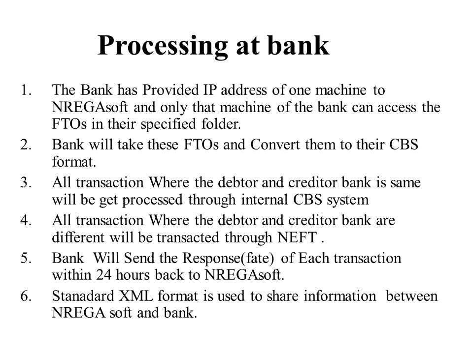 Processing at bank 1.The Bank has Provided IP address of one machine to NREGAsoft and only that machine of the bank can access the FTOs in their speci