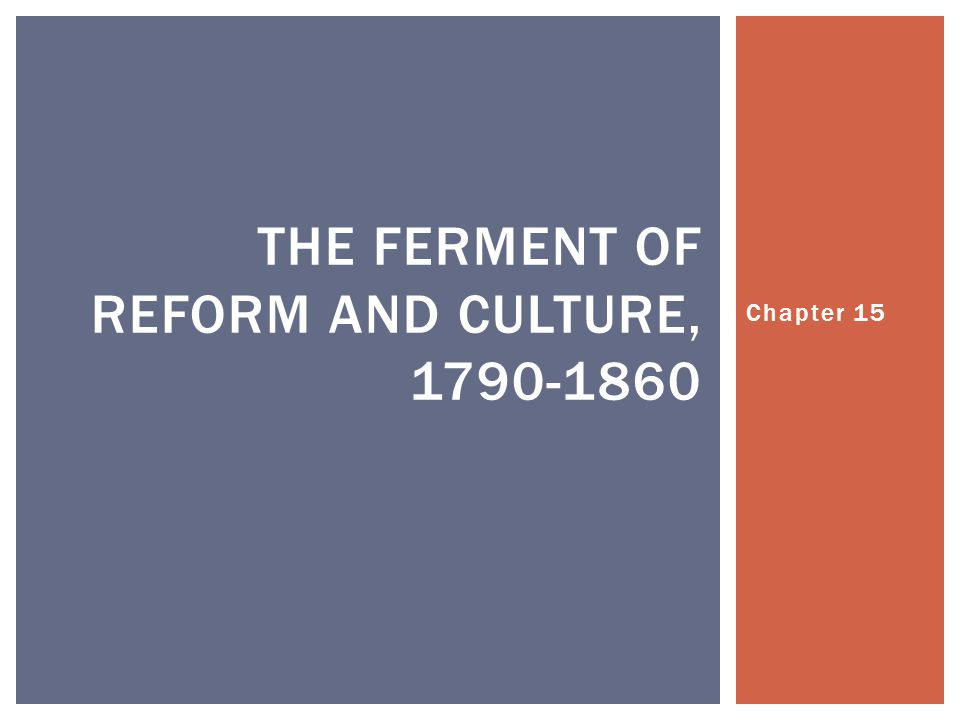 Chapter 15 THE FERMENT OF REFORM AND CULTURE, 1790-1860