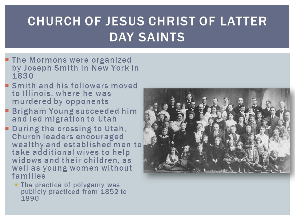  The Mormons were organized by Joseph Smith in New York in 1830  Smith and his followers moved to Illinois, where he was murdered by opponents  Bri