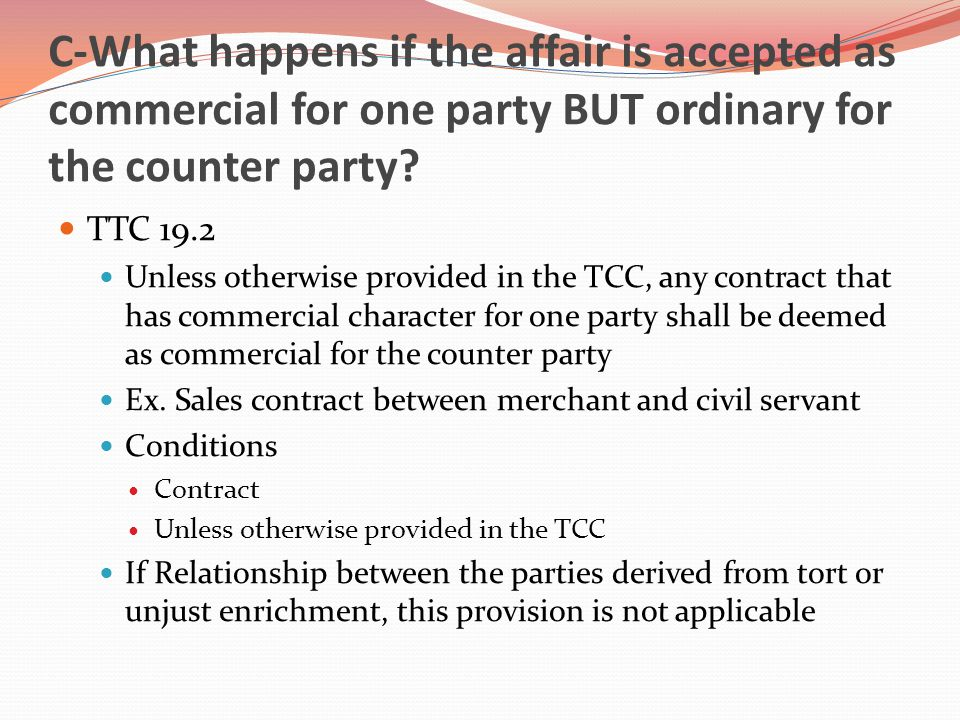 C-What happens if the affair is accepted as commercial for one party BUT ordinary for the counter party.