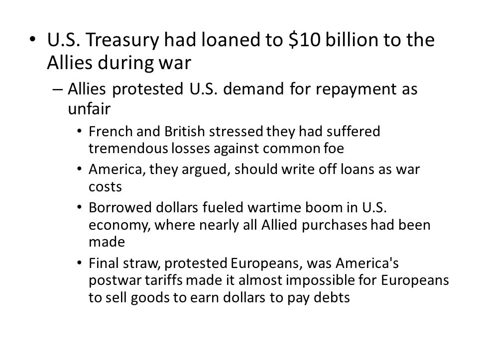 U.S. Treasury had loaned to $10 billion to the Allies during war – Allies protested U.S. demand for repayment as unfair French and British stressed th