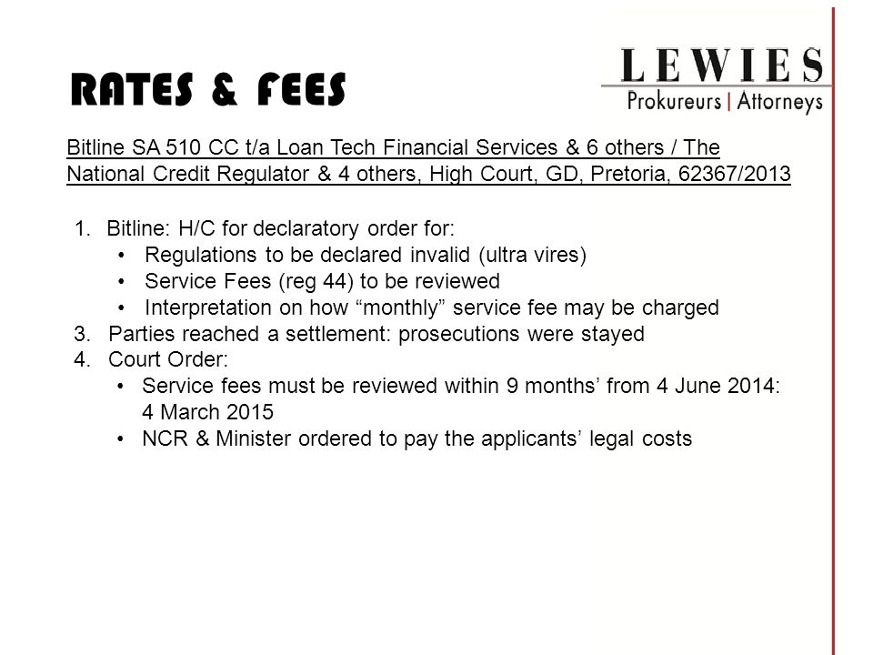 BITLINE CASE Legal Opinion: service fee means a fee that may be charged periodically by a credit provider in connection with the routine administration cost of maintaining a credit agreement. (s1 NCA) No definition of month in NCA Max Service Fee The maximum monthly service fee, prescribed in terms of section 105(1) of the Act, is R50.00… (reg 44) Charge R50 for every calendar irrespective of the number of days.