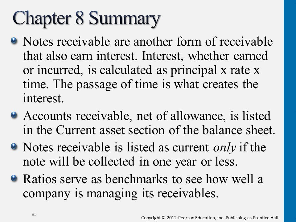 Copyright © 2012 Pearson Education, Inc. Publishing as Prentice Hall. Notes receivable are another form of receivable that also earn interest. Interes