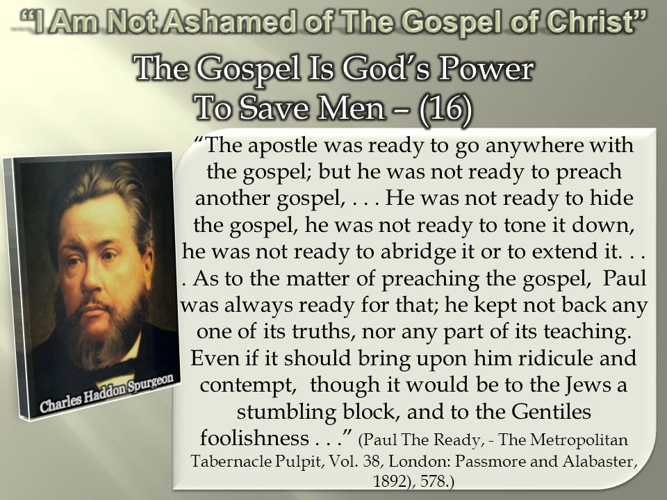 The apostle was ready to go anywhere with the gospel; but he was not ready to preach another gospel,...
