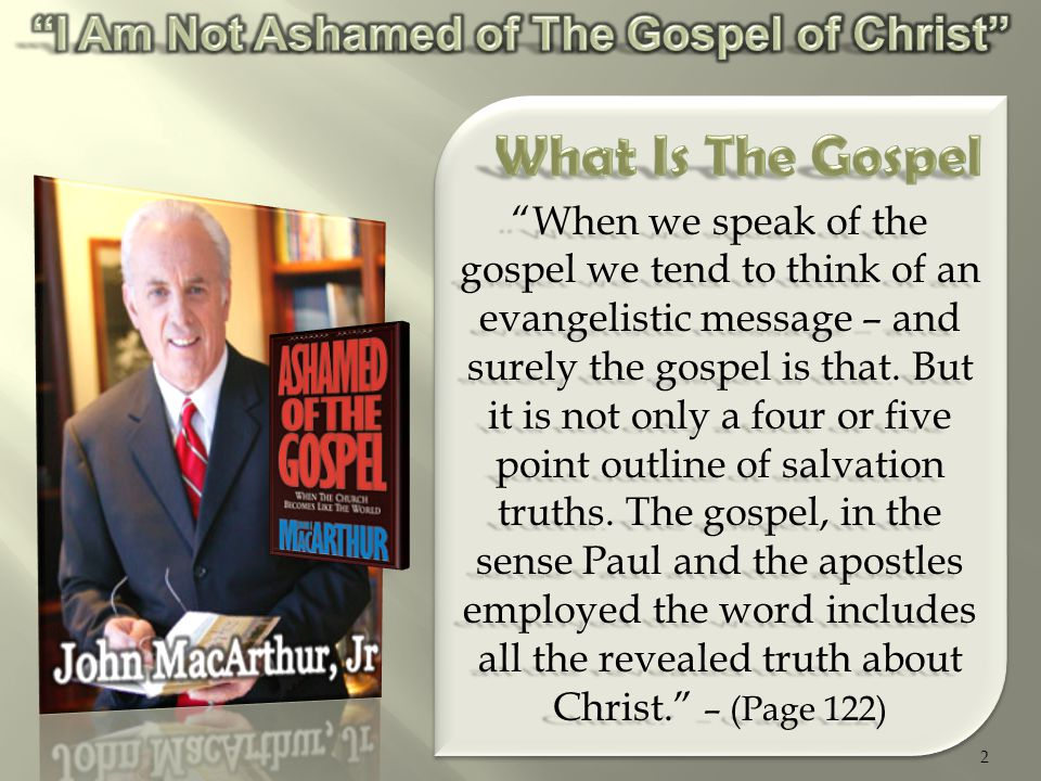 2 When we speak of the gospel we tend to think of an evangelistic message – and surely the gospel is that.