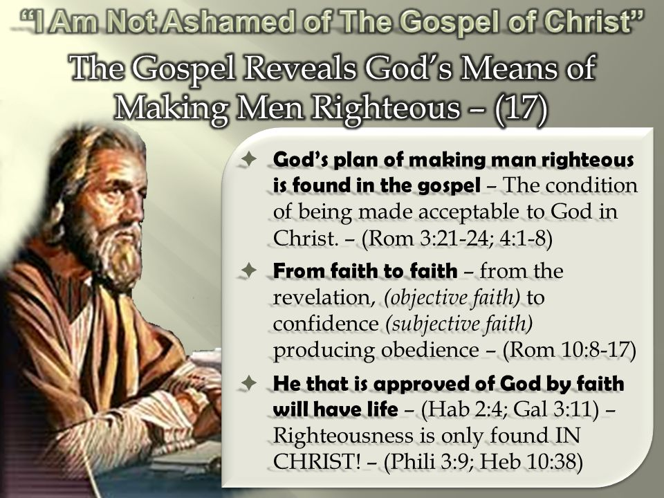  God's plan of making man righteous is found in the gospel – The condition of being made acceptable to God in Christ.