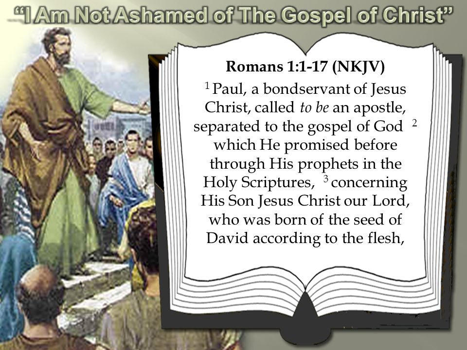 Romans 1:1-17 (NKJV) 4 and declared to be the Son of God with power according to the Spirit of holiness, by the resurrection from the dead.