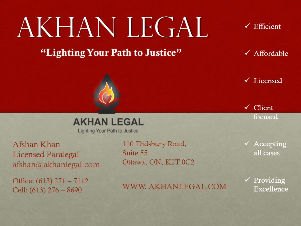 """Akhan legal """"Lighting Your Path to Justice"""" Afshan Khan Licensed Paralegal afshan@akhanlegal.com Office: (613) 271 – 7112 Cell: (613) 276 – 8690 110 D"""