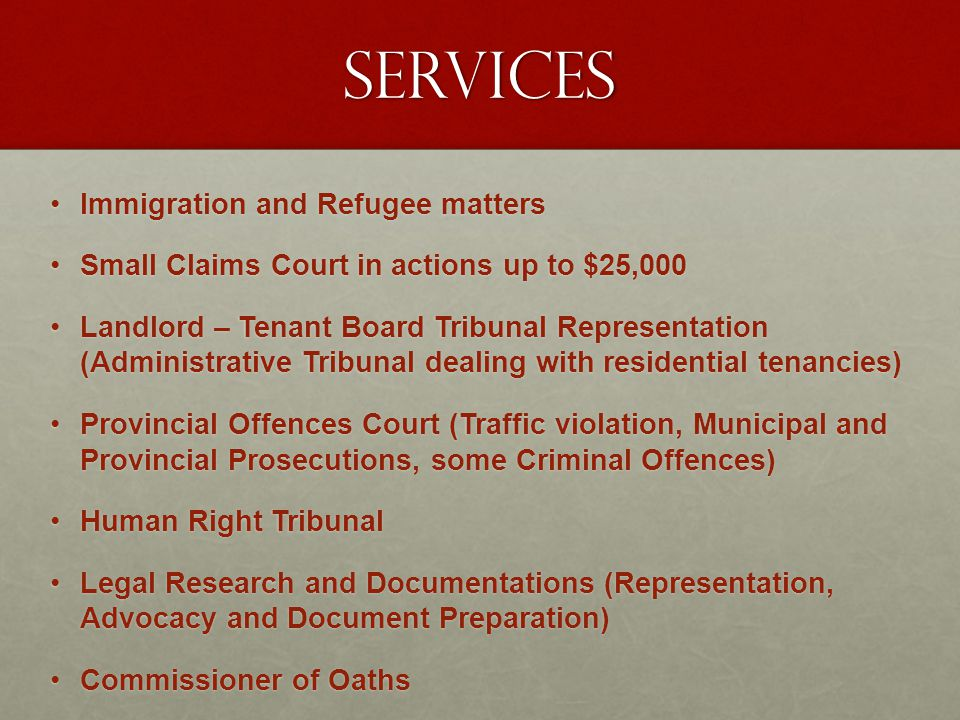 Services Immigration and Refugee matters Immigration and Refugee matters Small Claims Court in actions up to $25,000 Small Claims Court in actions up