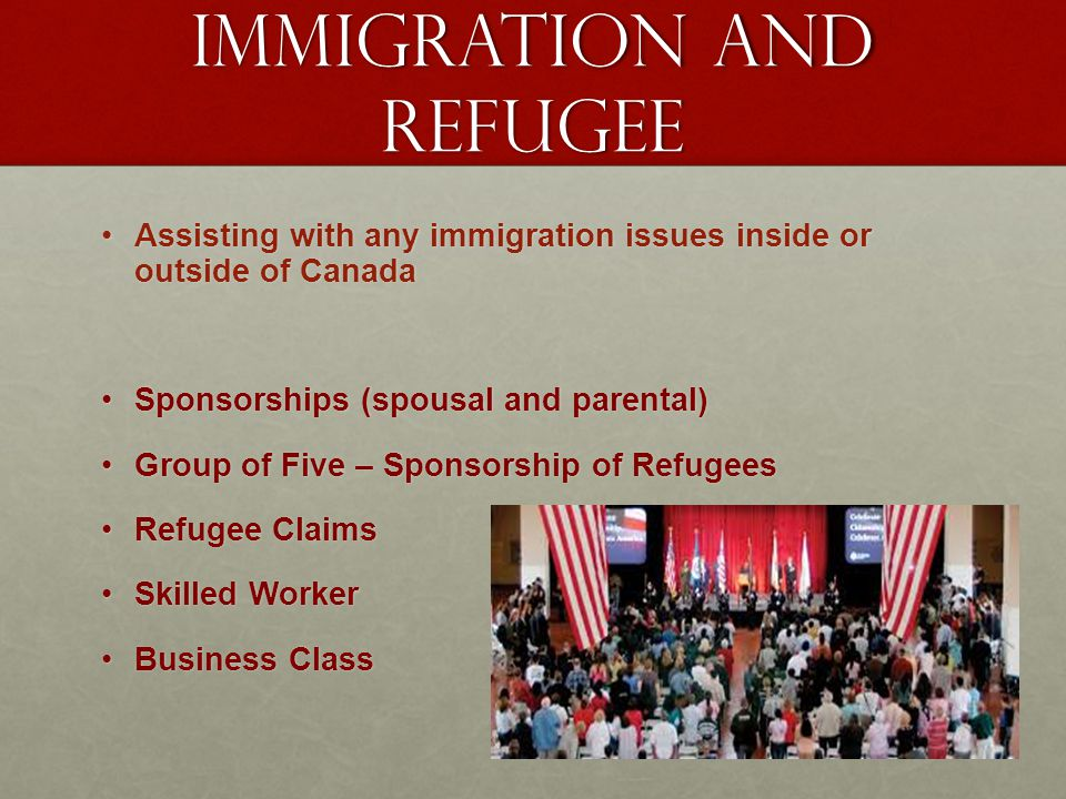 Immigration and refugee Assisting with any immigration issues inside or outside of Canada Assisting with any immigration issues inside or outside of C