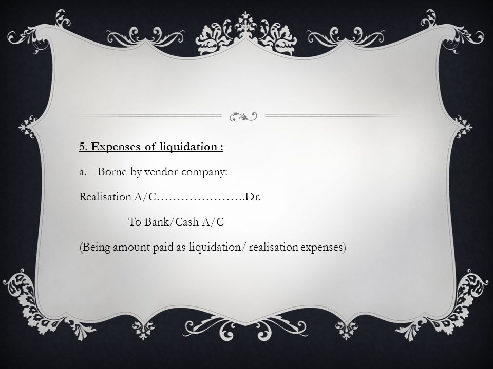 5. Expenses of liquidation : a.Borne by vendor company: Realisation A/C………………….Dr.