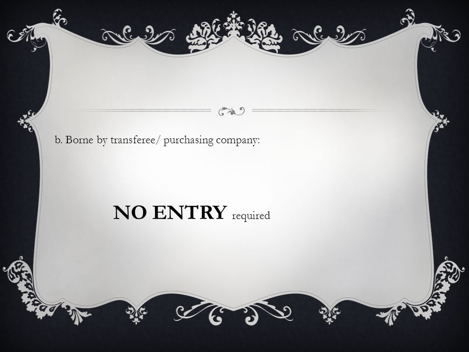 b. Borne by transferee/ purchasing company: NO ENTRY required