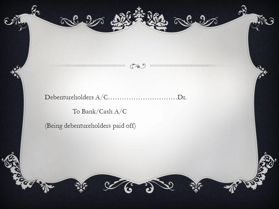 Debentureholders A/C…………………………Dr. To Bank/Cash A/C (Being debentureholders paid off)