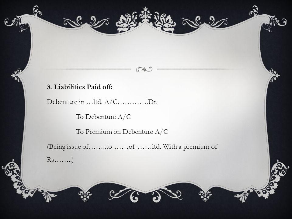 3.Liabilities Paid off: Debenture in …ltd. A/C………….Dr.