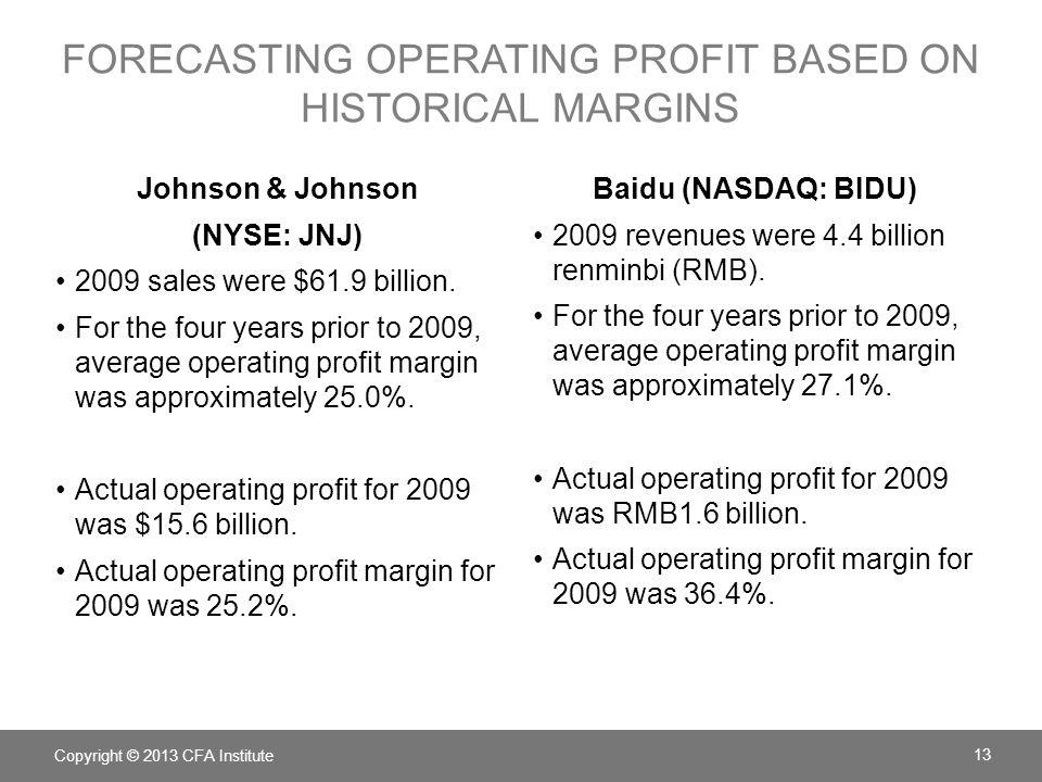 FORECASTING OPERATING PROFIT BASED ON HISTORICAL MARGINS Johnson & Johnson (NYSE: JNJ) 2009 sales were $61.9 billion.