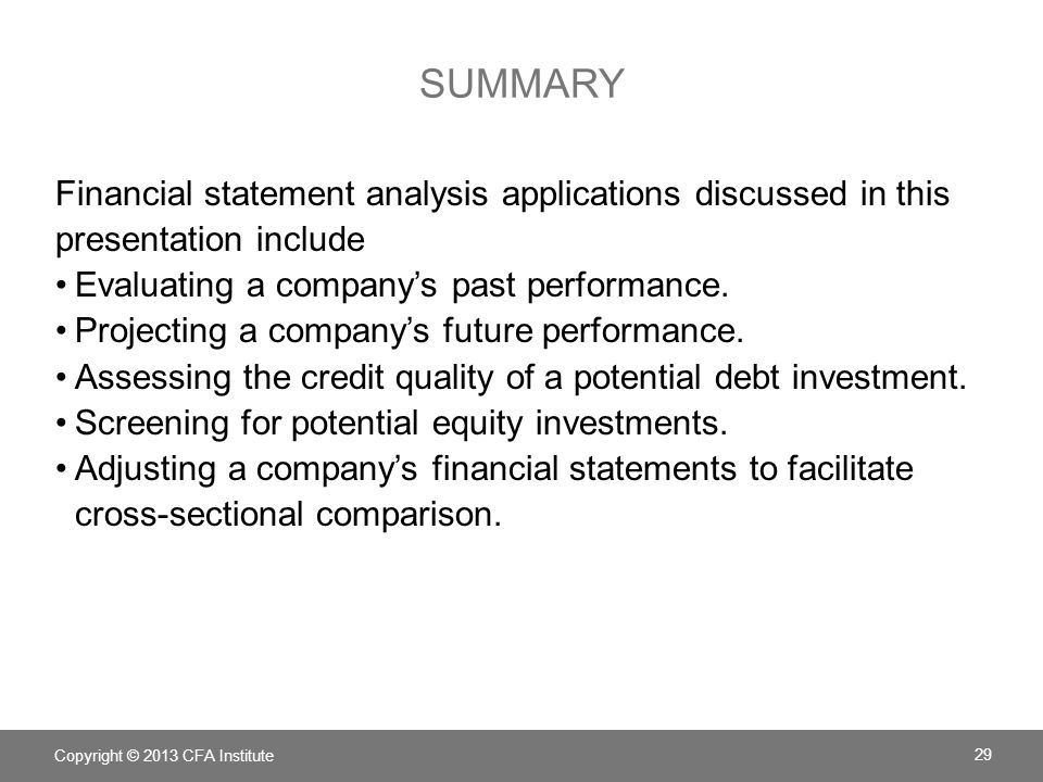 SUMMARY Financial statement analysis applications discussed in this presentation include Evaluating a company's past performance.