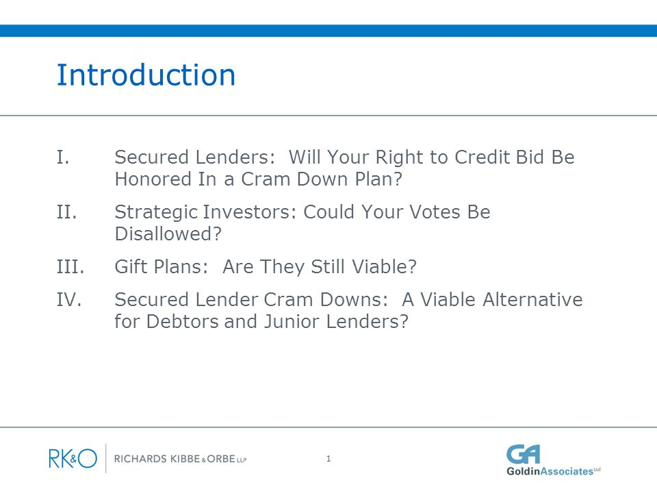 I.Secured Lenders: Will Your Right to Credit Bid Be Honored In a Cram Down Plan.