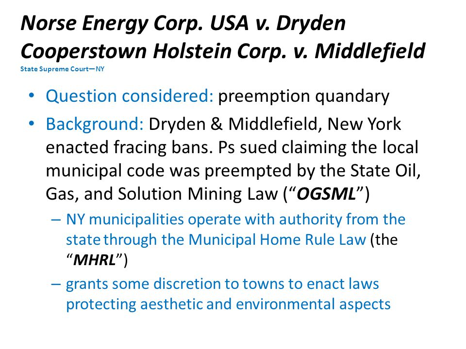 Norse Energy Corp. USA v. Dryden Cooperstown Holstein Corp. v. Middlefield State Supreme Court—NY Question considered: preemption quandary Background: